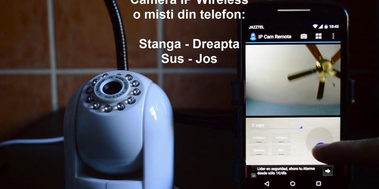 Cameră IP manevrată din telefon. Mai simplu ca oricând